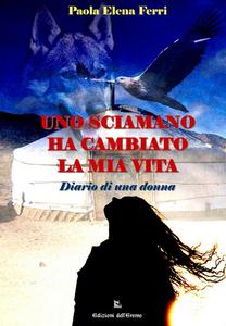 Libro Uno sciamano ha cambiato la mia vita. Diario di una donna Paola E. Ferri