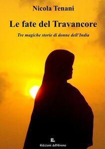 Libro Le fate del Travancore. Tre magiche storie di donne dell'India Nicola Tenani
