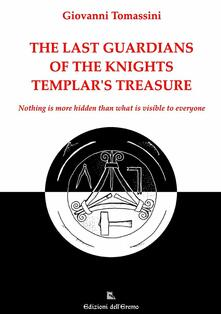 The last guardians of the Knights Templar's treasure. Nothing is more hidden than what is visible to everyone - Giovanni Tomassini - copertina