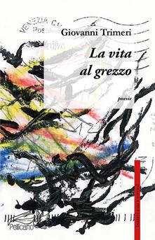 La vita al grezzo - Giovanni Trimeri - copertina
