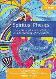 Spiritual physics. The philosophy, knowledge and tecnology of the future - Coyote Cardo - copertina