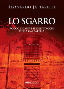 Lo sgarro. Rocco Sigaro e il delittaccio della Garbatella - Leonardo Jattarelli - copertina
