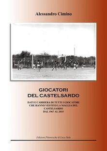 Calciatori del Castelsardo. Dati e carriera di tutti i giocatori che hanno vestito la maglia del Castelsardo dal 1967 al 2015 - Alessandro Cimino - copertina