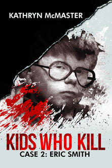 Kids who kill. Case 2: Eric Smith - Kathryn McMaster - copertina