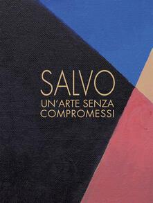Salvo. Un'arte senza compromessi-An art without compromises. Catalogo della mostra (Milano, 18 ottobre-23 dicembre 2017) - copertina