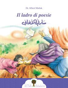 Il ladro di poesie. Ediz. italiana e araba - Albert Mutlak - copertina