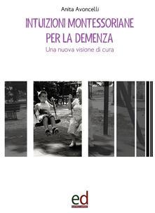 Intuizioni montessoriane per la demenza. Una nuova visione di cura - Anita Avoncelli - copertina