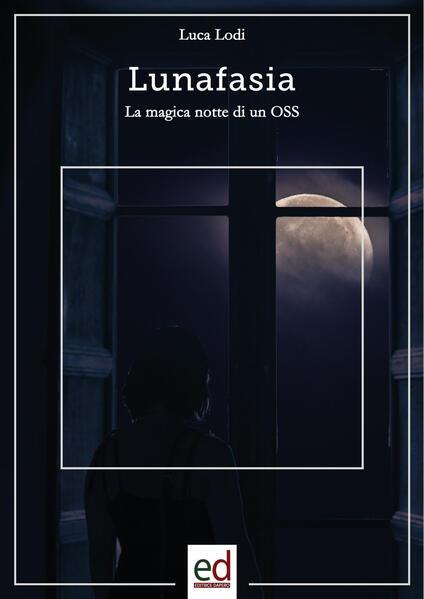 Lunafasia. La magica notte di un OSS - Luca Lodi - copertina