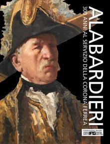 Gli alabardieri del Duomo di Monza. 300 anni al servizio della Corona Ferrea. Ediz. a colori - Roberto Cassanelli - copertina