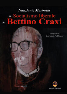Il socialismo liberale di Bettino Craxi - Nunziante Mastrolia - copertina