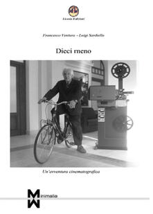 Dieci meno. Un'avventura cinematografica - Francesco Ventura,Luigi Sardiello - copertina