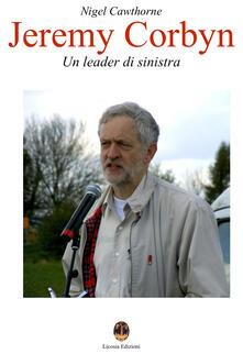 Jeremy Corbyn. Un leader di sinistra - Nigel Cawthorne - copertina