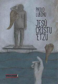 Jesù Cristu 'Etzu - Paolo Lubinu - copertina
