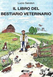 Il libro del bestiario veterinario - Lucio Sandon - copertina