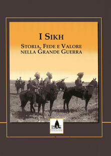 I Sikh. Storia, fede e valore nella grande guerra - copertina