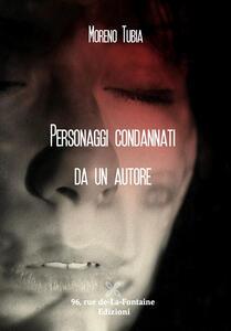 Personaggi condannati da un autore - Moreno Tubia - copertina