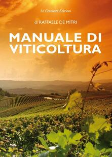 Manuale di viticoltura. Tecniche agronomiche sulla vite - Raffaele De Mitri - copertina