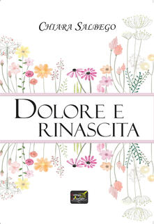 Dolore e rinascita - Chiara Salbego - copertina