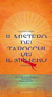 Il mistero dei Tarocchi. Con XXII Arcani - G. Piero Alloisio,Tonino Conte - copertina