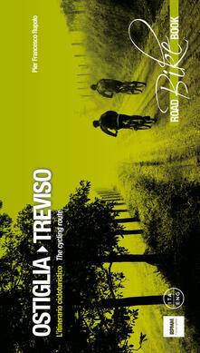 Ostiglia Treviso. L'itinerario cicloturistico-The cycling route. Ediz. multilingue - P. Francesco Rupolo - copertina