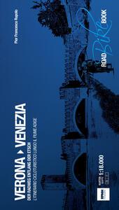 Verona Venezia. L'itinerario cicloturistico lungo il fiume Adige-Der Radweg entlang der Etsch. Ediz. a spirale