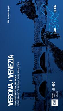 Verona Venezia. L'itinerario cicloturistico lungo il fiume Adige-Der Radweg entlang der Etsch. Ediz. a spirale - P. Francesco Rupolo - copertina