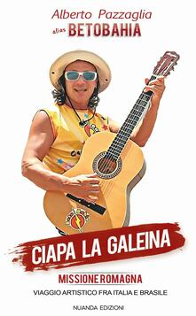 Ciapa la galeina. Missione Romagna. Con CD Audio - Alberto Betobahia Pazzaglia - copertina