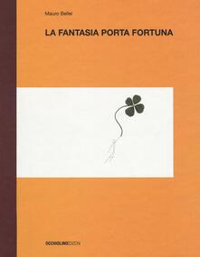 La fantasia porta fortuna. Ediz. a colori.pdf