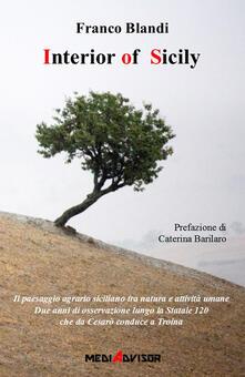 Interior of Sicily. Il paesaggio agrario siciliano tra natura e attività umane. Due anni di osservazione lungo la statale 120 che da Cesarò conduce a Troina - Franco Blandi - copertina