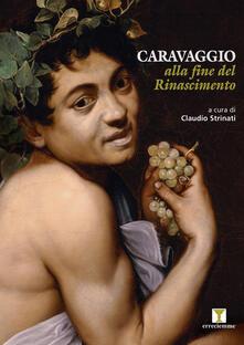 Caravaggio alla fine del Rinascimento - Claudio Strinati - copertina