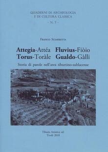 Attegia-Attéa Fluvius-Fiòio Torus-Toràle Gualdo-Gàlli. Storia di parole nell'area tiburtino-sublacense - Franco Sciarretta - copertina