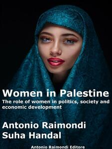 Women in Palestine. The role of women in politics, society and economic development