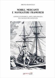 Nobili, mercanti e navigatori framuresi. Azione economica, arte, diplomazia nel secolo dei genovesi - Bruno Grancelli - copertina