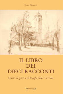 Il libro dei dieci racconti. Storie di genti e di luoghi della Versilia - Enzo Silvestri - copertina
