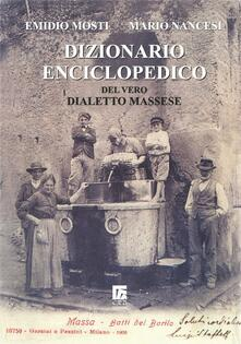 Dizionario enciclopedico del vero dialetto massese - Emidio Mosti,Mario Nancesi - copertina