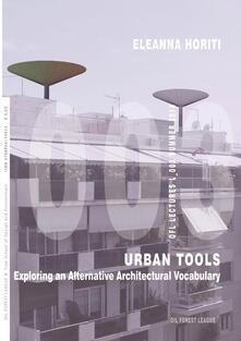Urban tools. Exploring an alternative architectural vocabulary - Eleanna Horiti - copertina