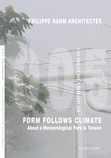 Philippe Rahm Architectes. Form follows climate. About a meteorological park in Taiwan. Ediz. illustrata - Philippe Rahm - copertina