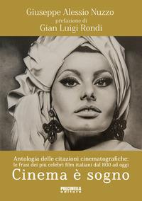Cinema è sogno. Antologia delle citazioni cinematografiche. Le frasi dei più celebri film italiani dal 1930 ad oggi - Nuzzo Giuseppe Alessio - wuz.it