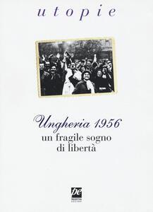 Ungheria 1956. Un fragile sogno di libertà