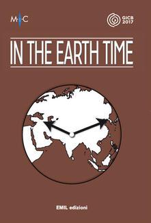 In the earth time italian guest pavillon. Mostra e catalogo. Ediz. bilingue - Irene Biolchini - copertina