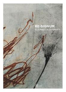 Re-Signum. Elisabetta Diamanti. Ediz. illustrata - Loredana Rea,Guido Strazza - copertina