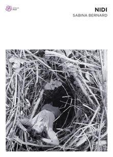 Nidi. Sabina Bernard. Ediz. illustrata - Lorenzo Cantatore,Tiziana D'Acchille - copertina