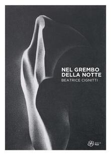 Nel grembo della notte. Beatrice Cignitti. Ediz. illustrata - Gabriele Simongini - copertina