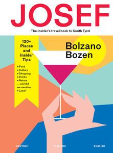 Bolzano-Bozen. Josef. The insider's travel book to South Tyrol. Ediz. tedesca, italiana e inglese - Anna Quinz,Kunigunde Weissenegger - copertina