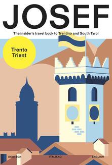Josef. The insider's travel book to Trentino and south Tyrol. Ediz. tedesca, italiana e inglese - Dalia Macii,Federico Zappini,Anna Quinz - copertina