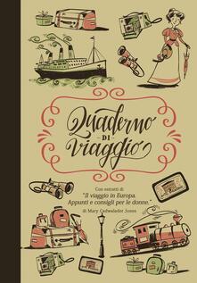 Quaderno di viaggio. Con estratti di «Il viaggio in Europa. Appunti e consigli per le donne» - Mary Cadwalader Jones - copertina