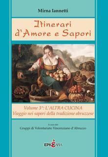 Itinerari d'amore e sapori. Viaggio nei sapori della tradizione abruzzese - Mirna Iannetti - copertina