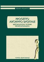 Progetto archivio digitale. Metodologia, sistemi, professionalità