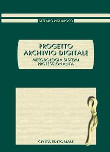 Progetto archivio digitale. Metodologia, sistemi, professionalità - Stefano Pigliapoco - copertina