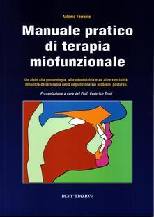 Manuale pratico di terapia miofunzionale. Un aiuto alla posturologia, alla odontoiatria ed altre specialità.pdf